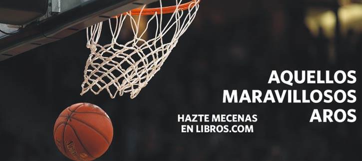 Aquellos Maravillosos Aros, libro de baloncesto con toque musical suma 200 mecenas